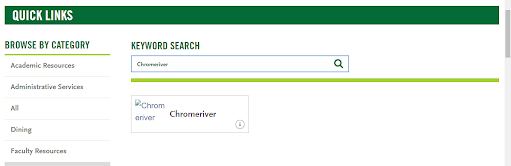 "Screen shot of Manhattan College's website section titled, ""Quick Links"" with title ""Chromeriver"" typed in the keyword search bar with the ""Chromeriver"" icon visible in the box below as a choice."