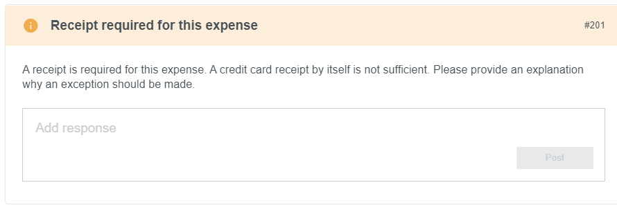 "Screen shot of Warning titled, ""Reciept required for this expense"". Text underneath warning is, ""A reciept is required for this expense. A credit card reciept by itself is not sufficient. Please provide an explanation why an exception should be made."" Below is a text box to type a response."